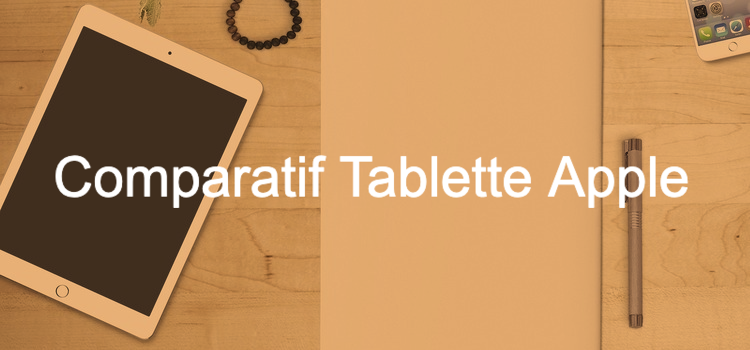 Tablette Apple, comparatif, avis, guides