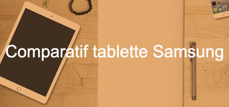 Tablette Samsung - Comparatif avec guides pour choisir la meilleure tab